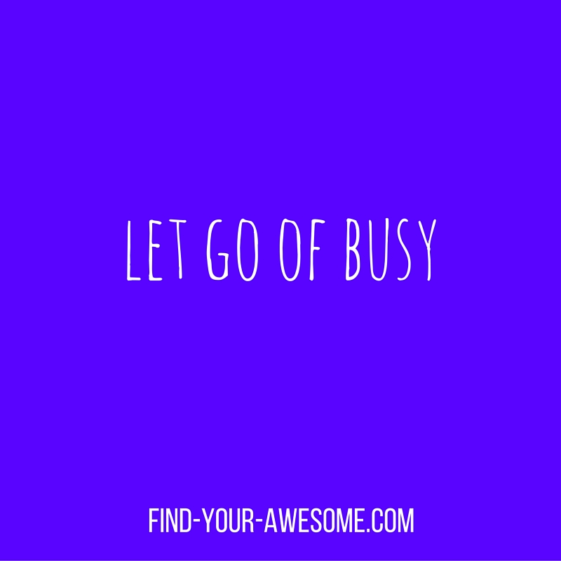 let go of busy