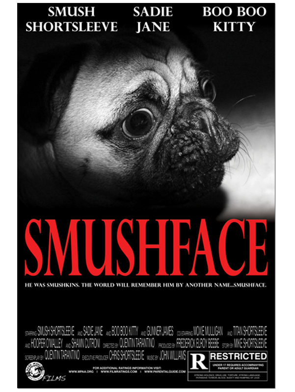 Smushface - This is my dog Smush,and this is the poster for his debut movie SMUSHFACE.