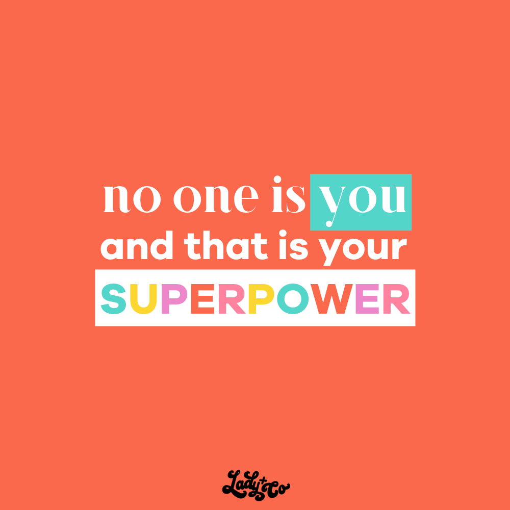 no one is you and that is your superpower | empowering women though bad-ass brands | ladyandcompany.com
