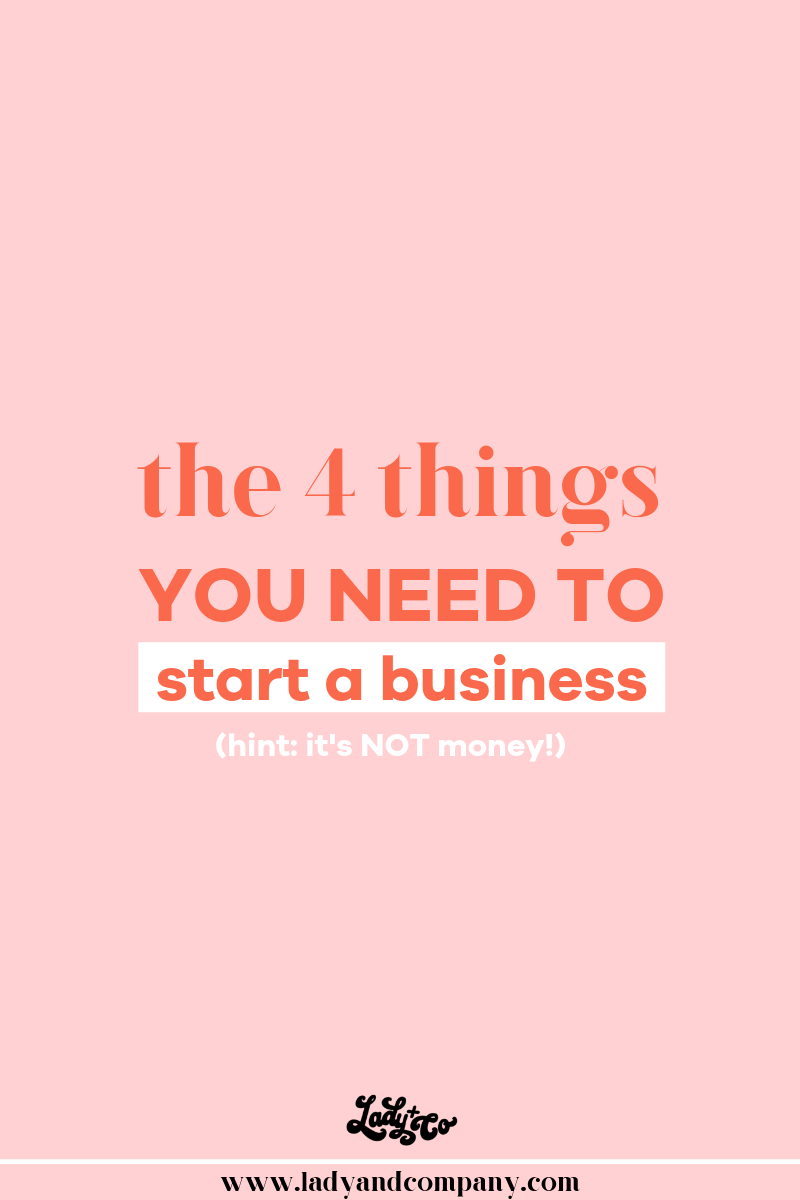 4 Things You Need To Start A Business (HINT: It's Not Money!)