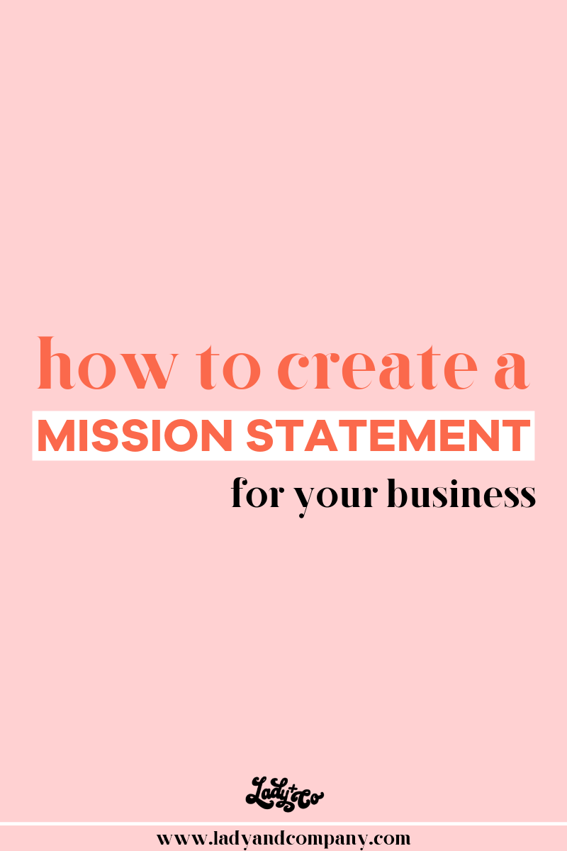 Create a Mission Statement for your Business and WTF to use it for | Write a meaningful mission statement that will draw in he the right type of clients | Lady and Company Creative | Branding Coach | Empowering Women Through Badass Brands
