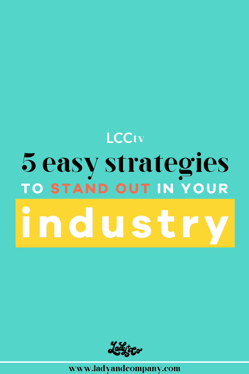 5 Easy Strategies to Stand Out in Your Industry | Standing out in your niche is easy when you think beyond all that you offer and hone in on a strategy that serves your ideal client best. In this video, I am giving you 5 simple steps to stand out in your market! | Lady and Company Creative | Brand Coaching | Empowering Women Through Badass Brands
