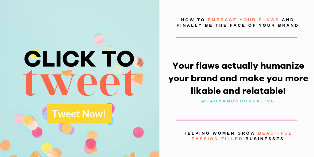 Your flaws humanize your brand and make you more likable and relatable | click to tweet | lady and company creative | brand coaching