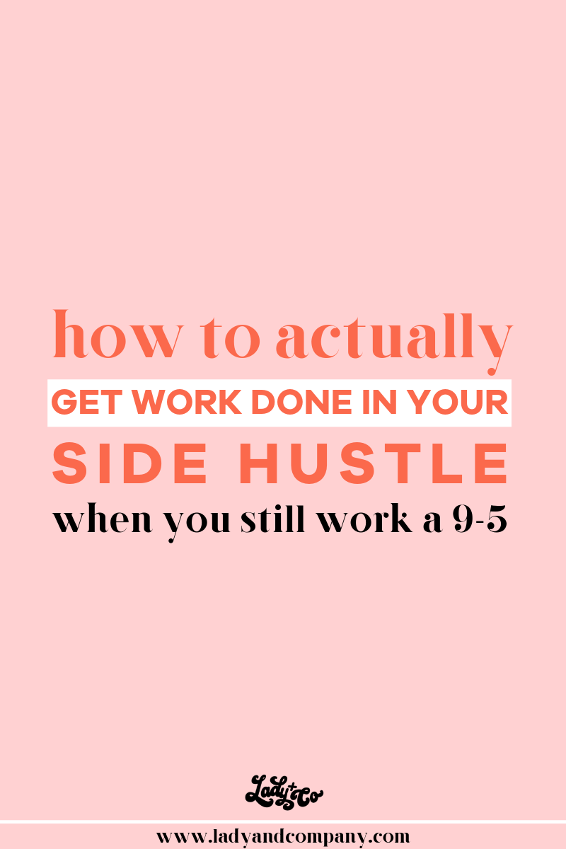 How to actually get work done in your side hustle when you still work a 9-5 | Owning a business while also working in a traditional job can be tricky- but not impossible! All you need are a few tips and tricks to implement on a daily basis to create balance in both your work lives | Lady and Company Creative | Alex Lawless, Branding Coach