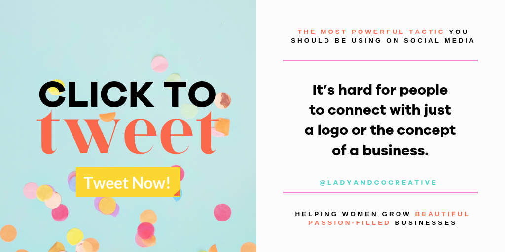 It's hard for people to connect with just a logo or the concept of a business. | The Most Powerful Tactic You Should Be Using on Social Media | Ashley Burnside | Lady and Company Creative Blog | Alex Lawless, Branding Coach