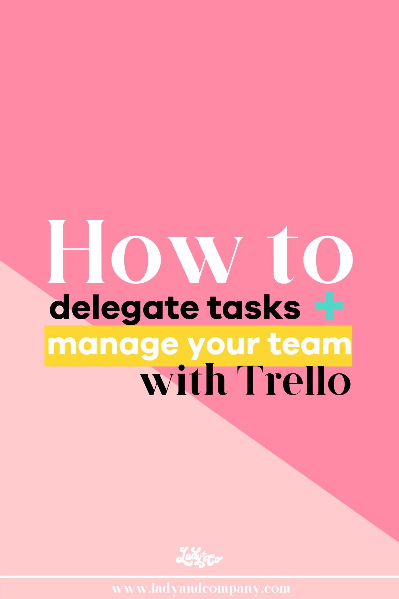 How to Delegate Tasks and Manage Your Team with Trello | Be the boss you always dreamed you would be! Put micromanaging to bed, and start managing your team and delegating tasks! | Lady and Company Creative | Alex Lawless, Brand and Marketing Strategist | Post Author: Alex Lawless | #trello #howtousetrello #teammanagement #teamdelegation #team #employees #managaing #managingemployees #delegating #delegatingtasks