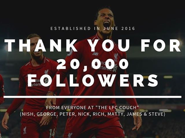 HUGGEEE THANK YOU to everyone who has helped our little pod grow over the last (almost) 3 years, we appreciate you all! #20kTwitterFollowers (www.twitter.com/lfccouch)  From the crew: @nishveerau, @georgehxanthis, @peterk08, @nova.nikolanova, @richinnorthants, @Mattylinepics, @nicholsonjames & @s777dub (Follow them all).