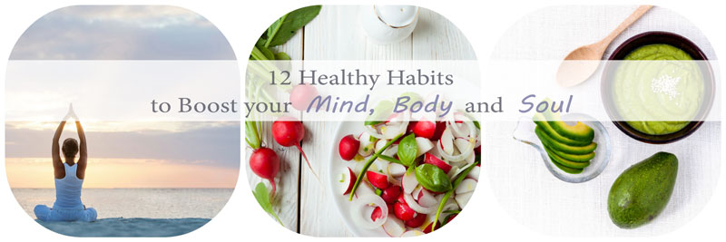 12 Healthy Habits to Boost your Mind, Body and Soul