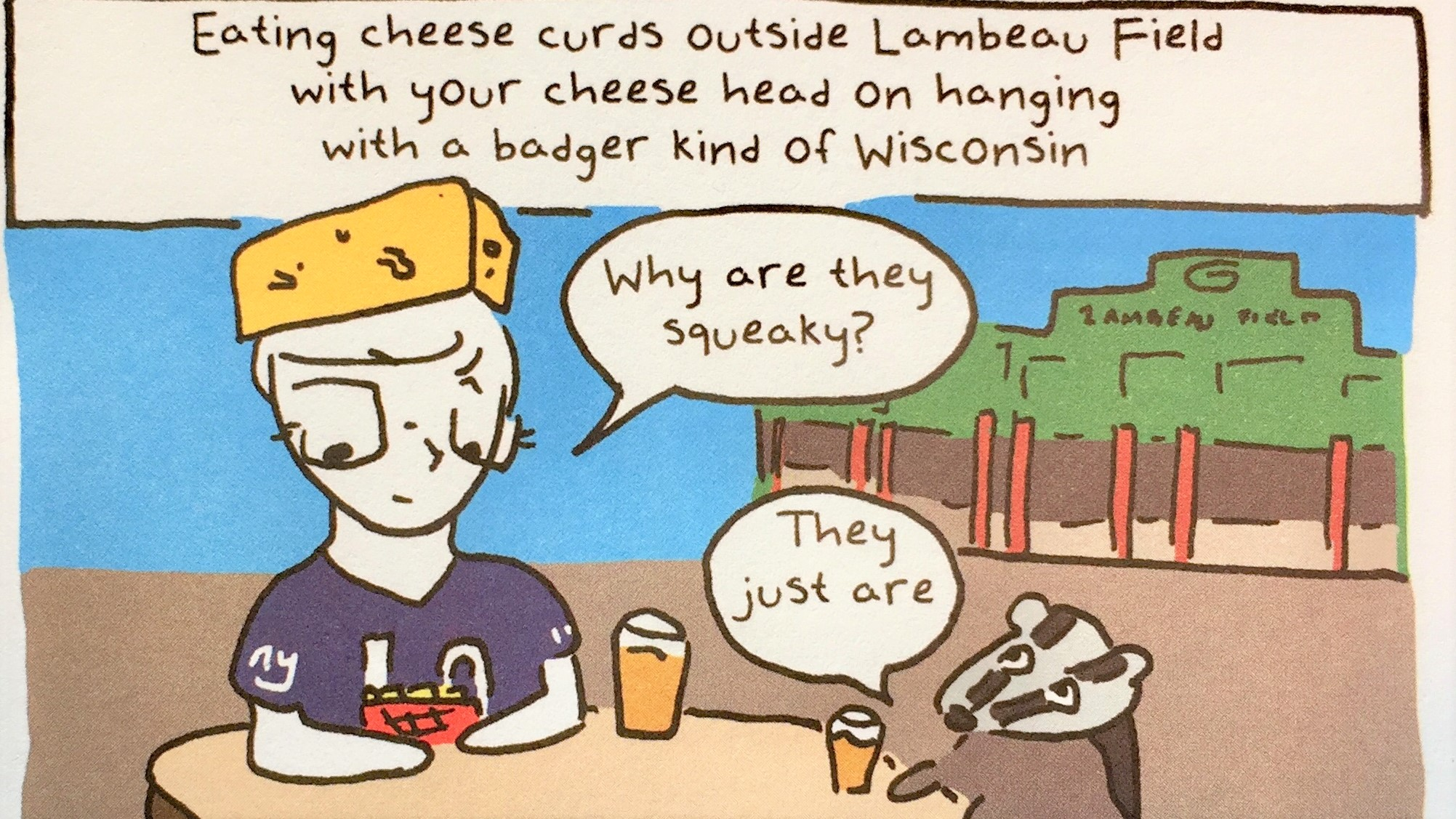 The local color is fantastic. If you're not a Wisconsinite, you may not get the cheese curd reference--but everyone in Badgerland is going to love this panel.