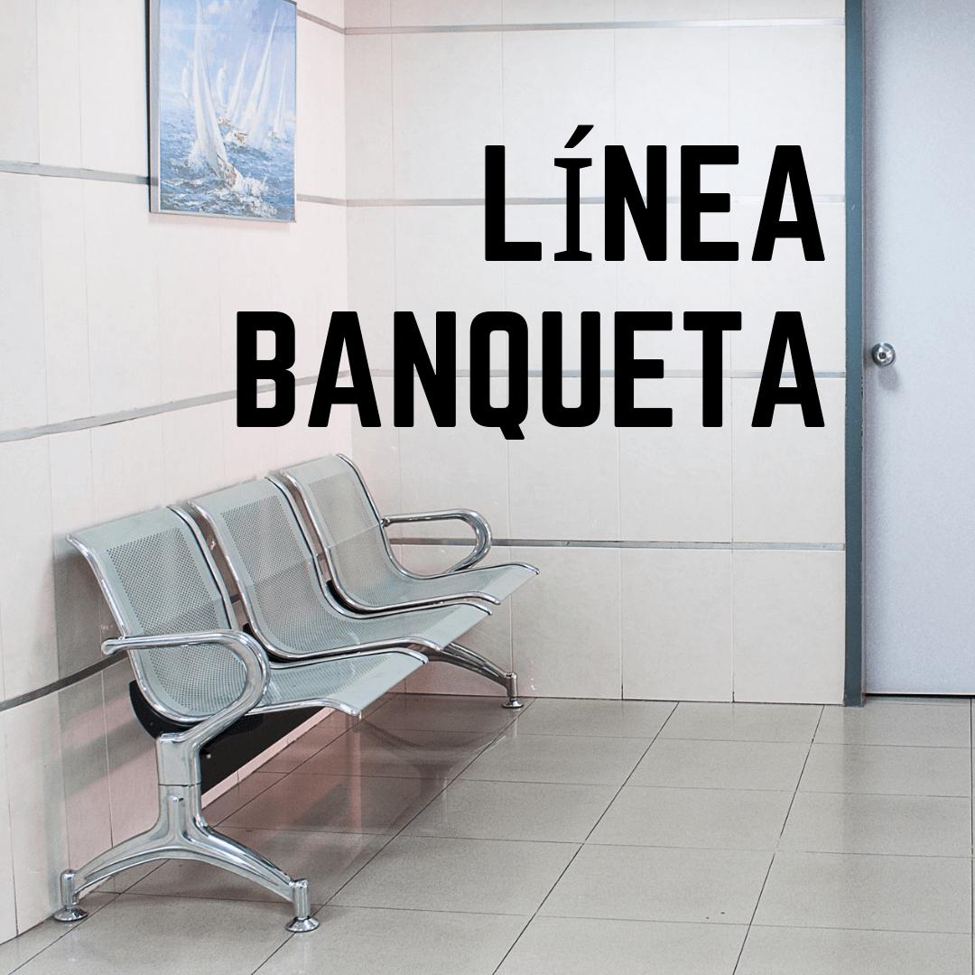 Línea Banqueta:  Nuestra línea de las banquetas de espera