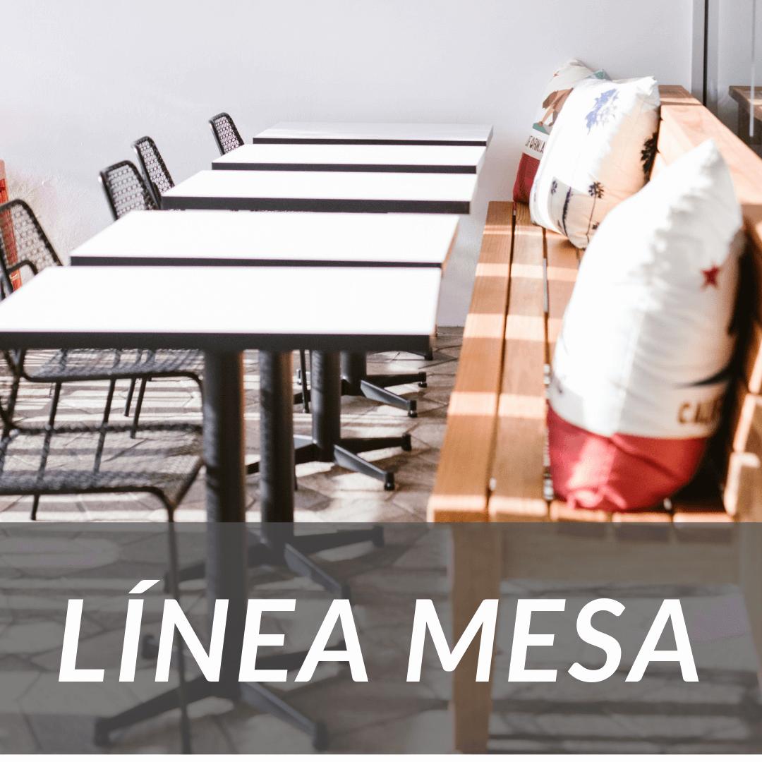 Línea Mesa:  Nuestra línea de mesas para varias aplicaciones.