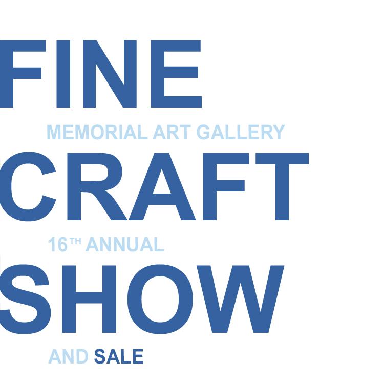 Memorial Art Gallery Fine Craft Show - November 4: 6 p.m. – 9 p.m.November 5: 10 a.m. – 6 p.m.November 6: 11 a.m. – 5 p.m.Memorial Art Gallery500 University AveRochester, NY 14607