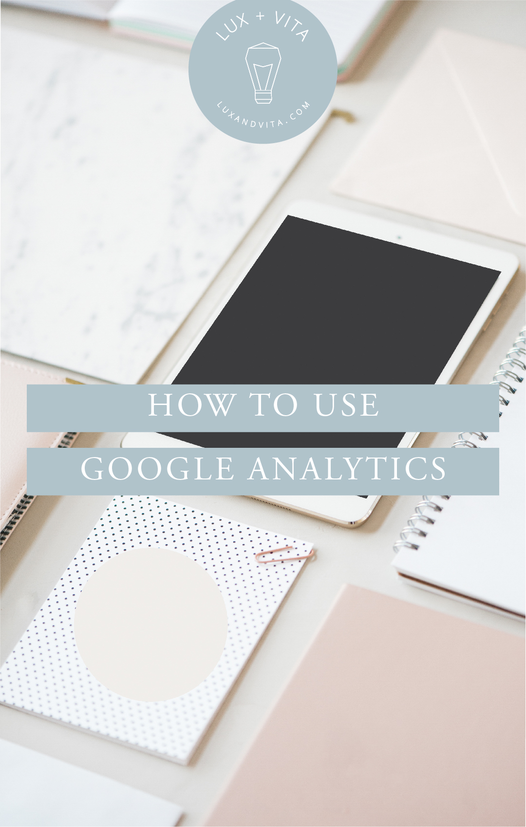 Blog-How-to-use-Google-Analytics_Pinterest-Tall.jpg