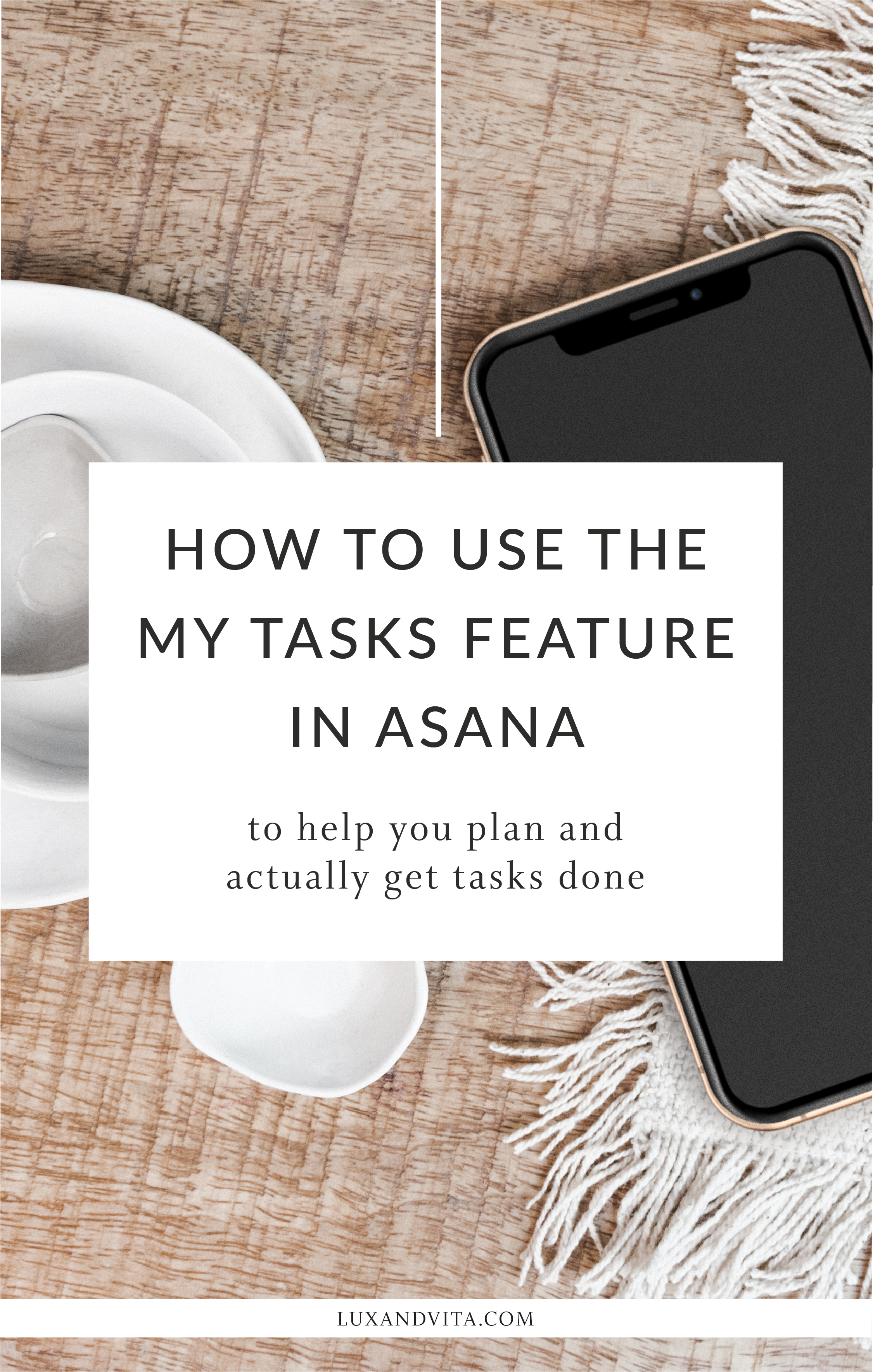 How to use the My Tasks feature in Asana to organize your week | Lux and Vita