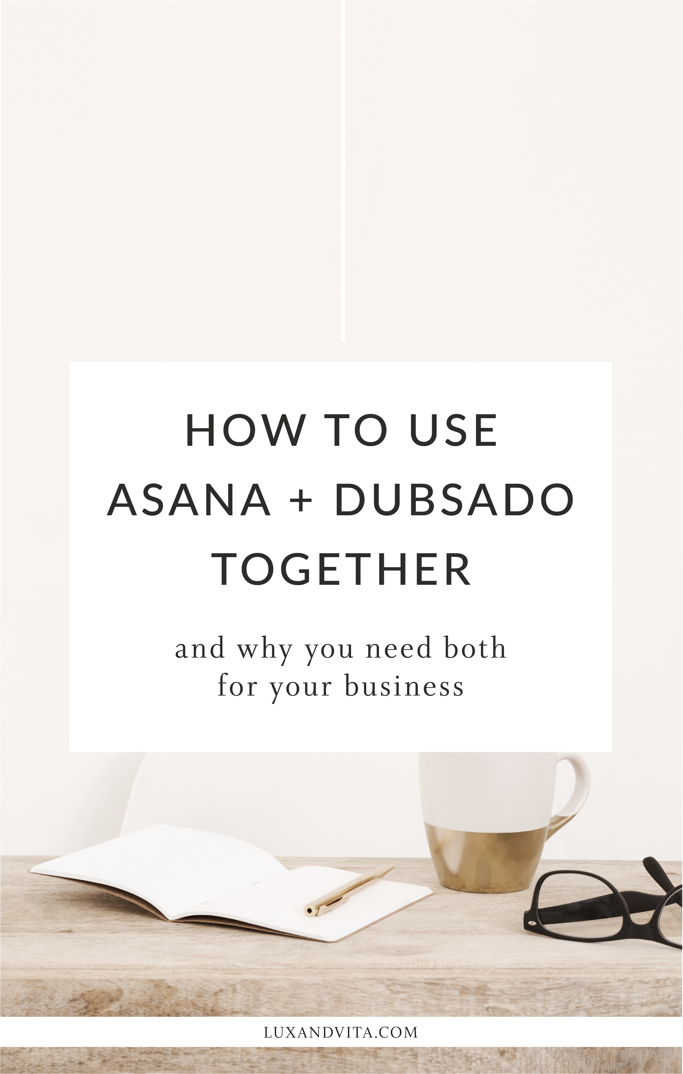 How to use Dubsado and Asana in your business and why you need both | Lux + Vita