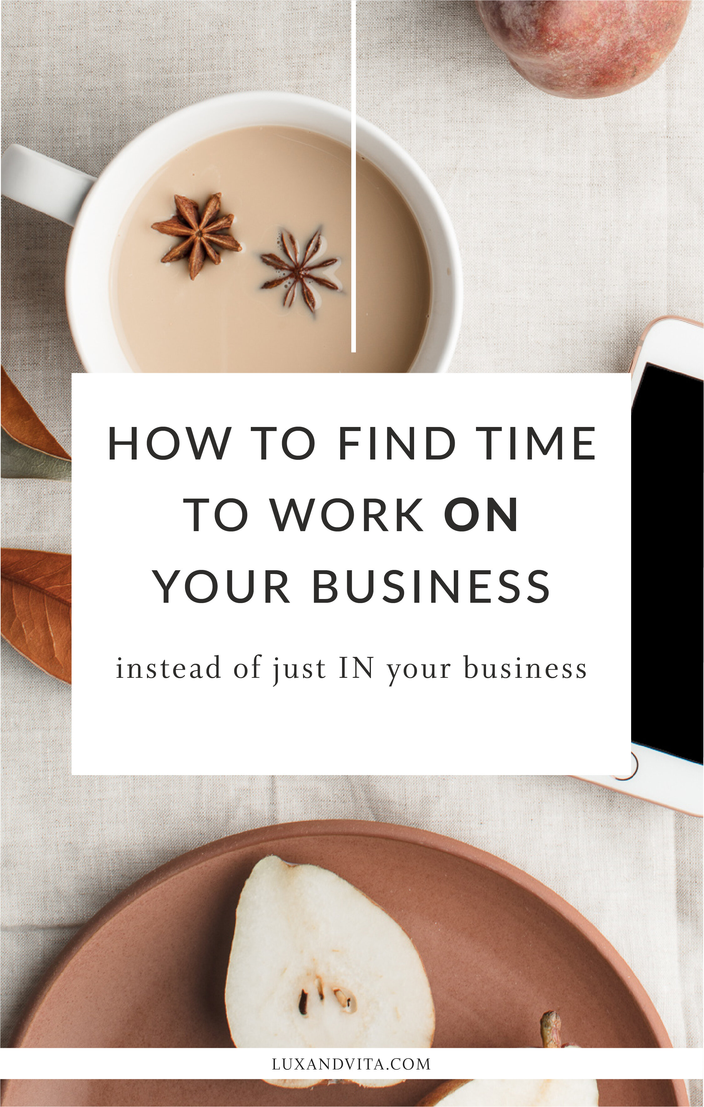 How to find time to work ON your business instead of just IN your business | Lux and Vita