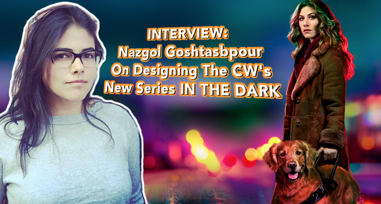POPAXIOM - INTERVIEW: Nazgol Goshtasbpour On Designing The CW's New Series IN THE DARK