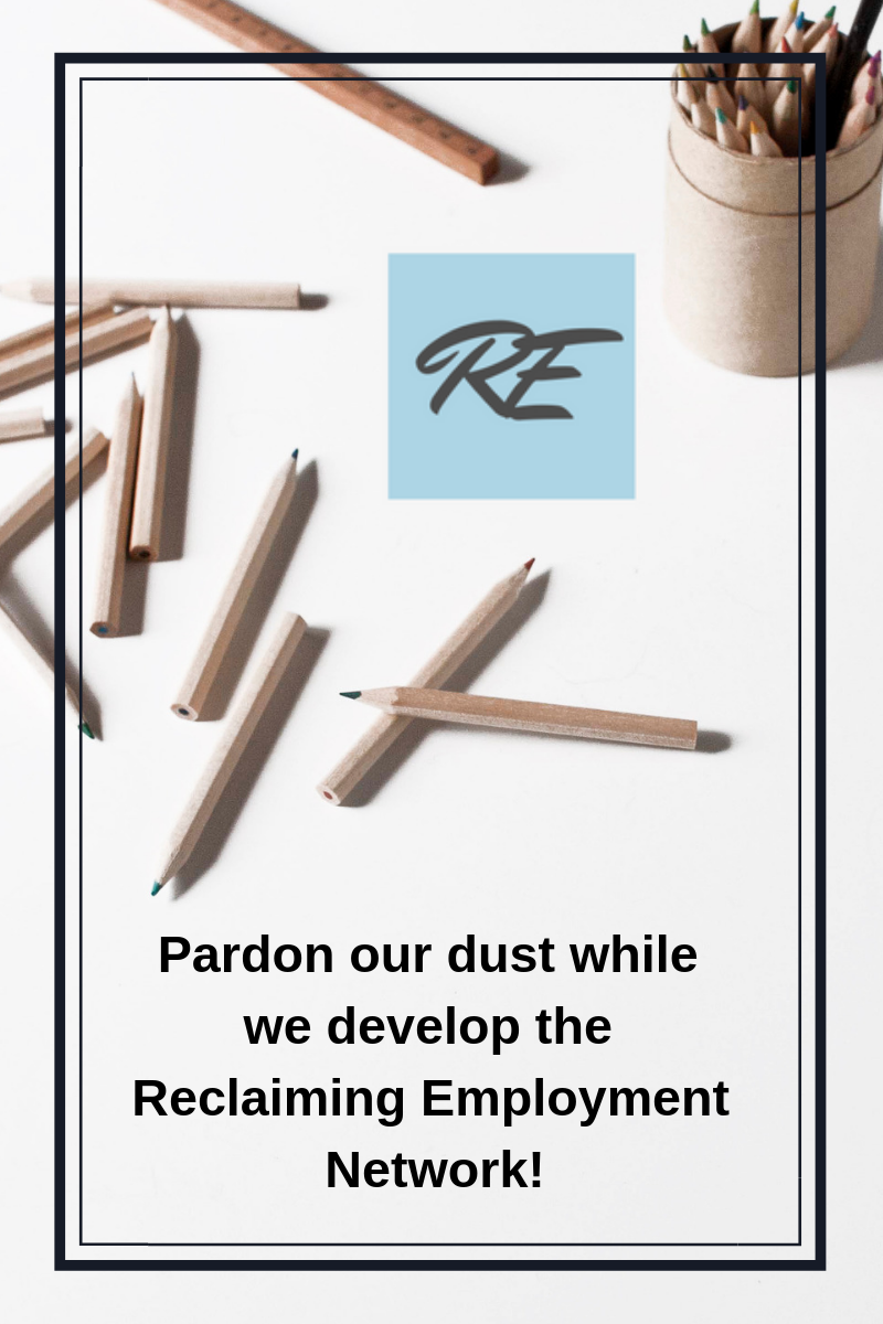 Pardon our dust while we sketch out the Reclaiming Employment Network! (1).png