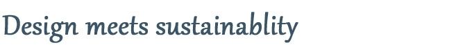 Design meets sustainability.