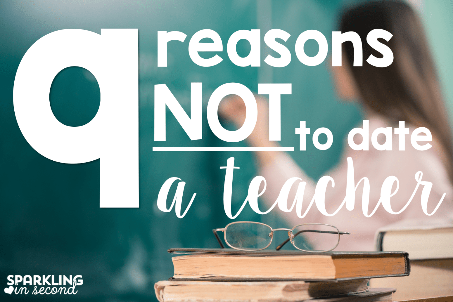 9-reasons-not-to-date-a-teacher.png