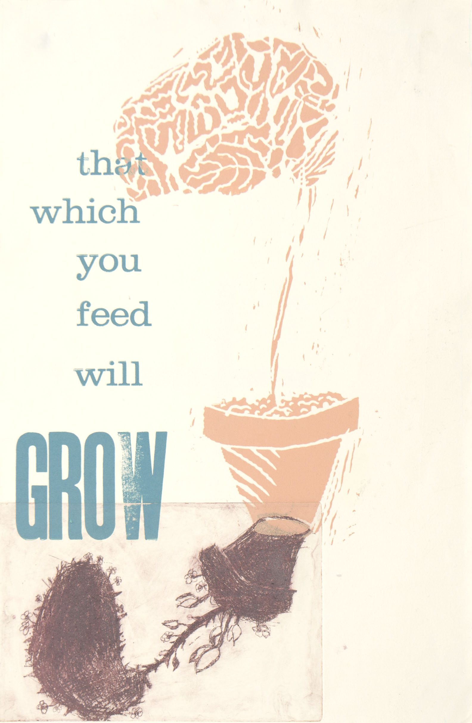 """""""that which you feed will GROW"""" (ca. 2012)"""
