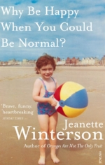Why be Happy When You Could be Normal? by Jeanette Winterson (2013)