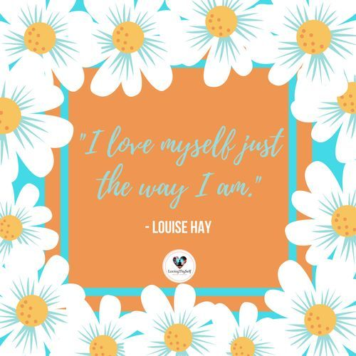 love-quotes-i-love-myself-just-the-way-i-am-by-louise-hay-is-one-of-my-top-25-favorite-se.jpg