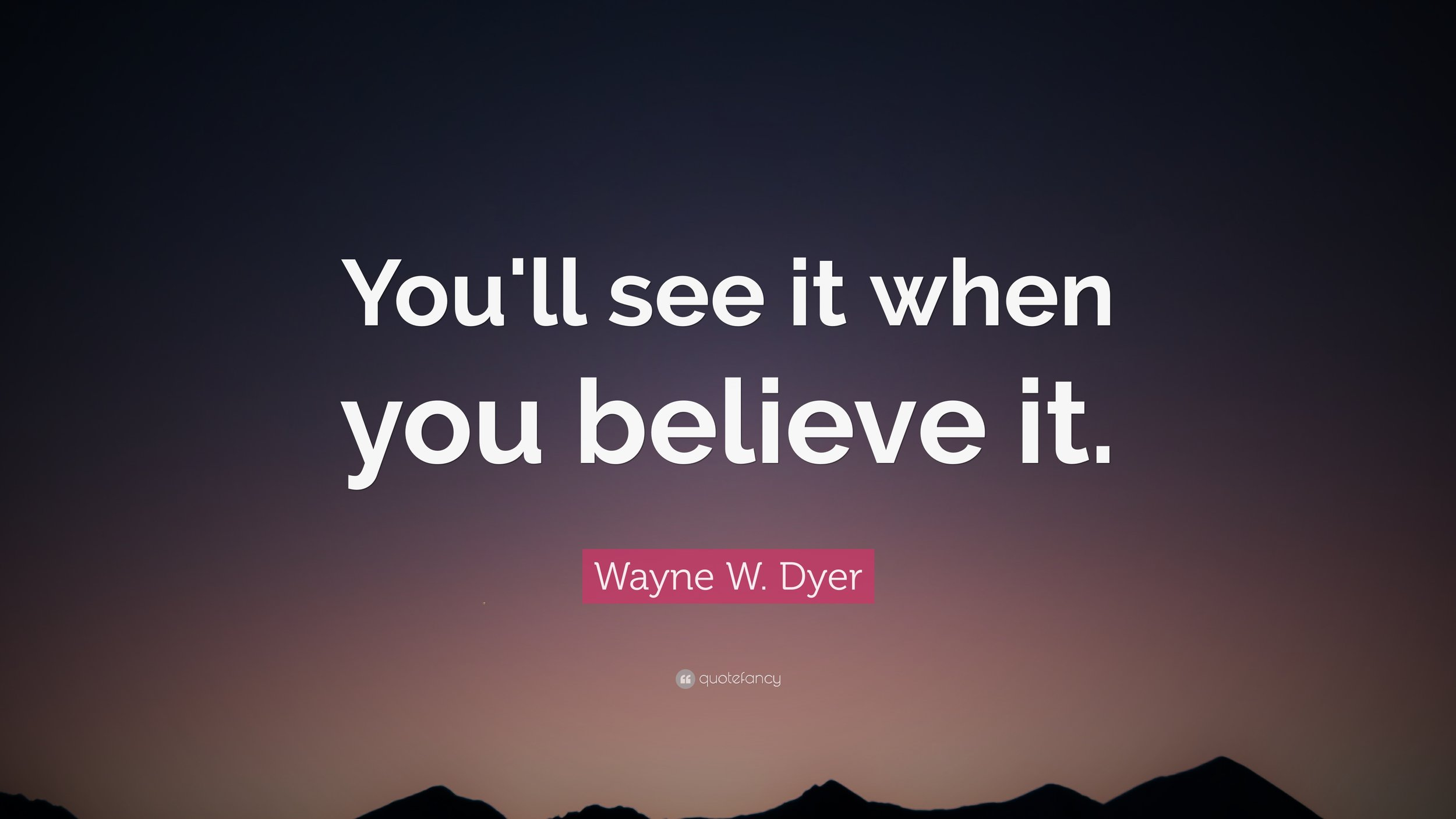 1704507-Wayne-W-Dyer-Quote-You-ll-see-it-when-you-believe-it.jpg