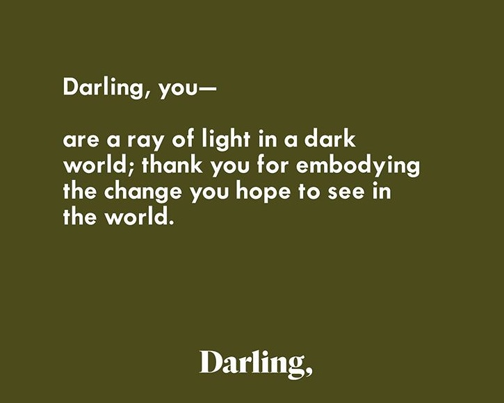 Darling - We love how they create content that reminds women of their worth, unique beauty and purpose. We first stumbled across their magazine in a Barnes and Noble and fell in love with their mission.