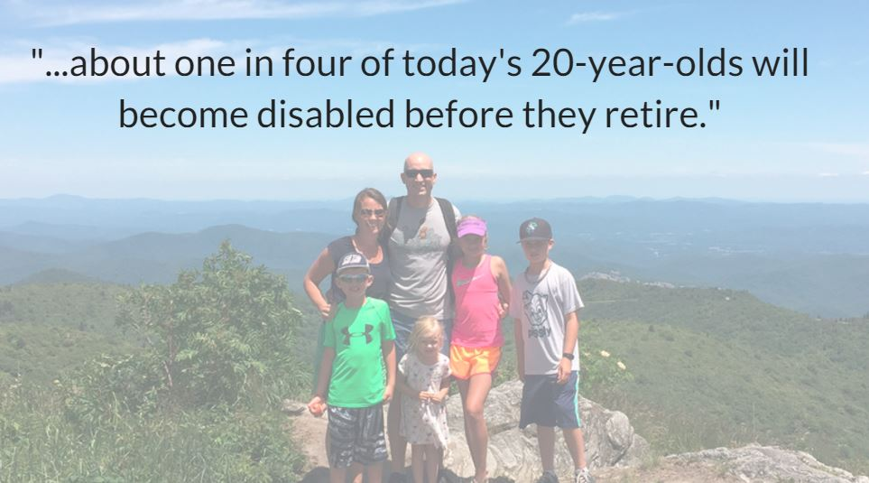 "Image of a family hiking, with the quote, ""about one in four of today's 20-year-olds will become disabled before they retire."""