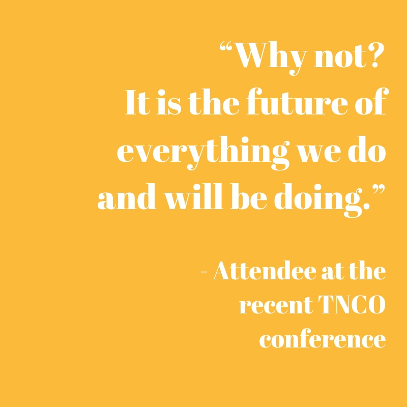 """Quote: """"Why not? It is the future of everything we do and will be doing."""" - Attendee at the TNCO Conference.jpg"""