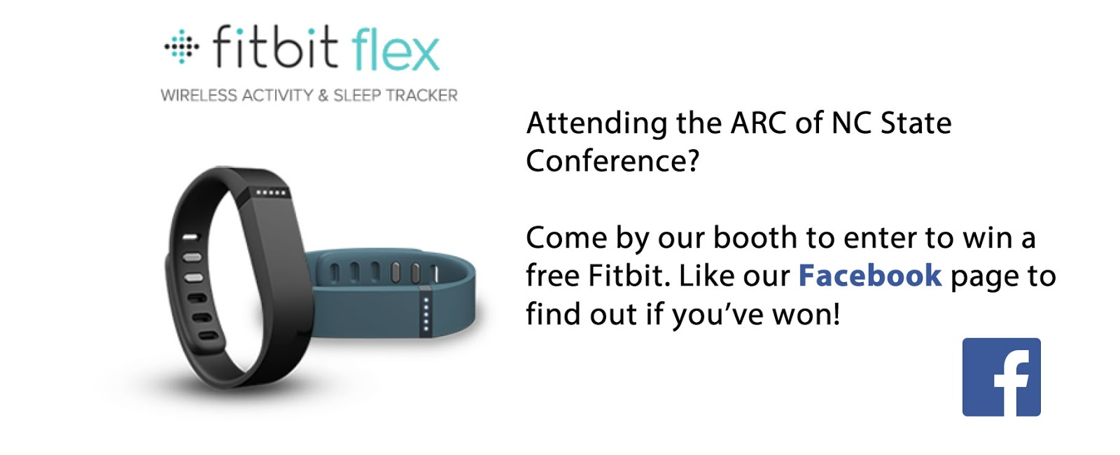 "A graphic showing the Fitbit flex and the Facebook icon; the graphic says, ""Attending the ARC of NC State Conference? Come by our booth to enter to win a free Fitbit. Like our Facebook page to find out if you've won!"""