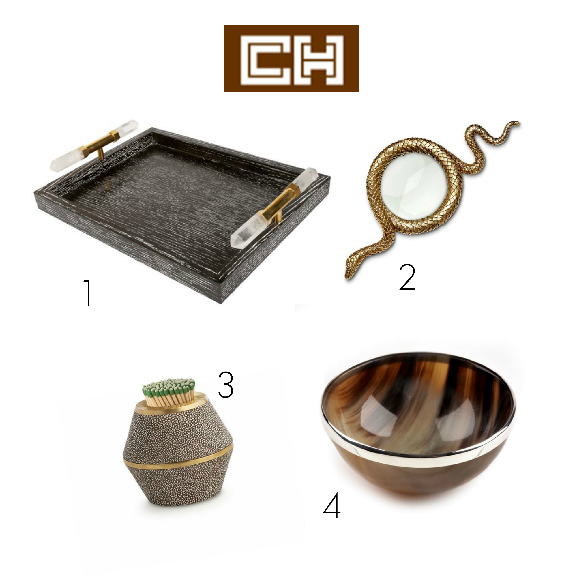 1.  Kelly Wearstler Tray  (quite the splurge, I'll admit) 2.  Serpent Magnifying Glass  3.  Shagreen Match Holder  4.  Silver-Rimmed Horn Bowl