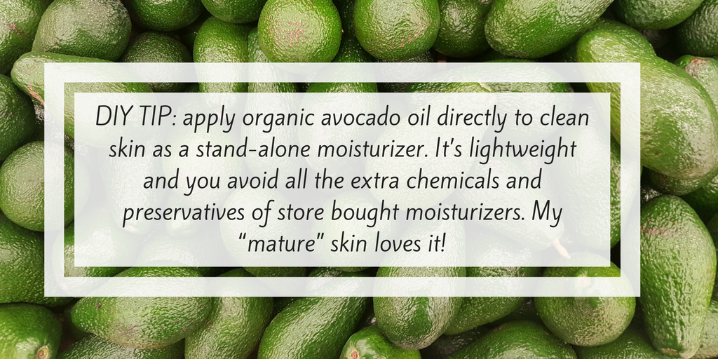"DIY TIP_ apply organic avocado oil directly to clean skin as a stand-alone moisturizer. It's lightweight and you avoid all the extra chemicals and preservatives of store bought moisturizers. My ""mature"" skin loves it.png"