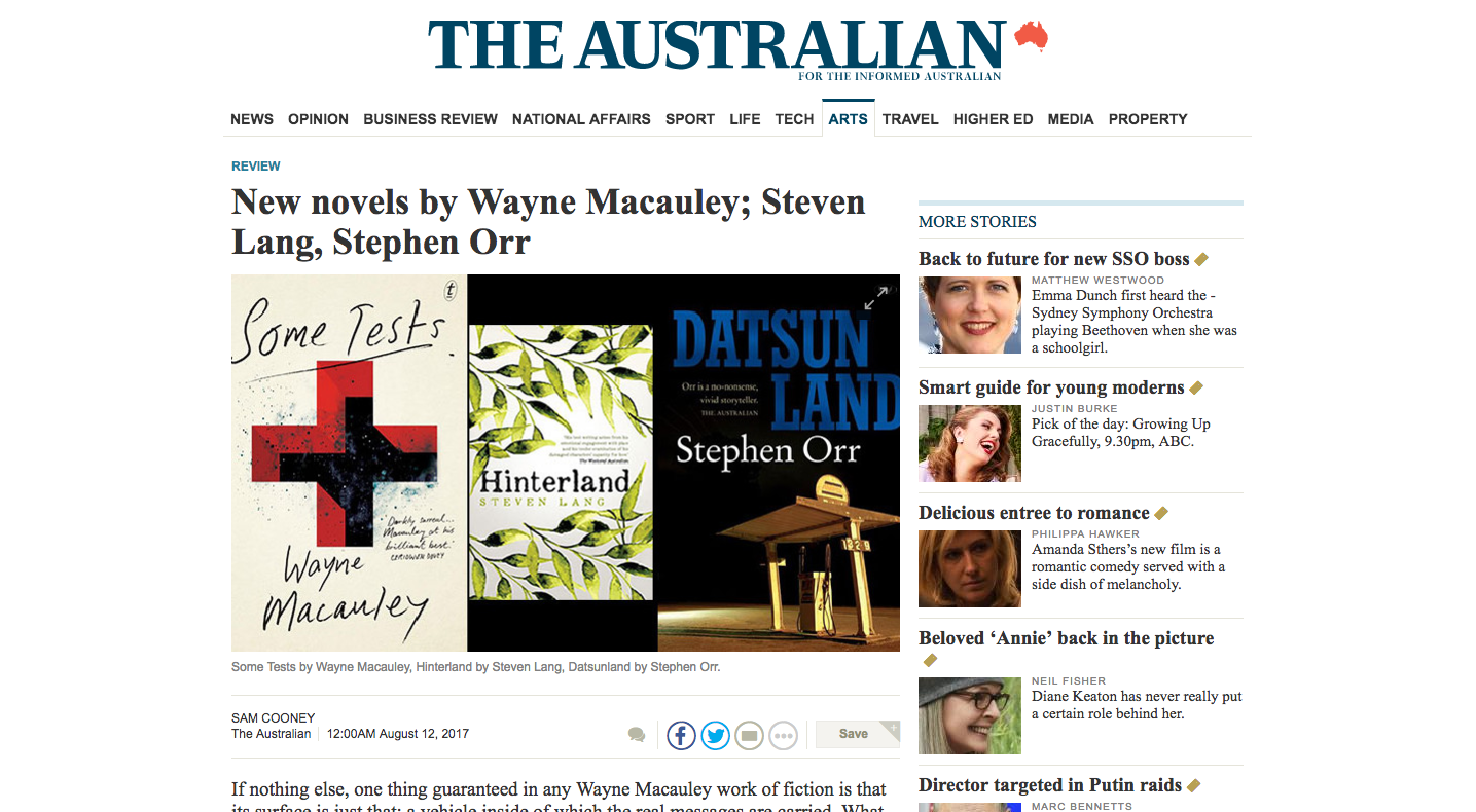 book review in the  Australian – Wayne Macauley's  Some Tests , Steven Lang's  Hinterland ,and Stephen Orr's  Datsunland