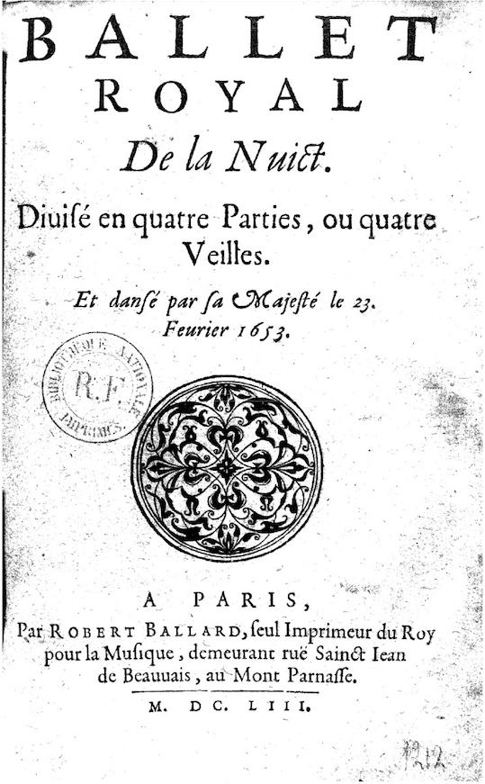 Ballet royal de la Nuit, divisé en quatre parties, ou quatre veilles : et dansé par Sa Majesté, le 23 février 1653, par Isaac de Benserade