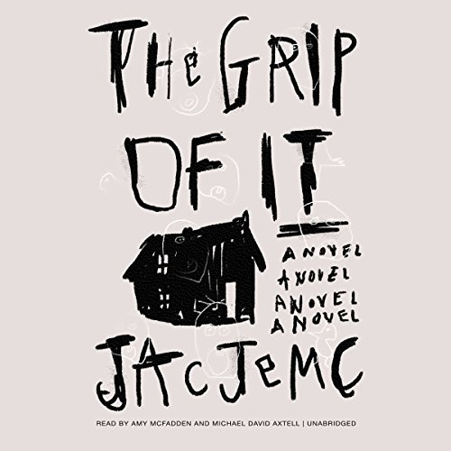 The Grip of It by Jac Jemc (to hear an excerpt,  click here !)