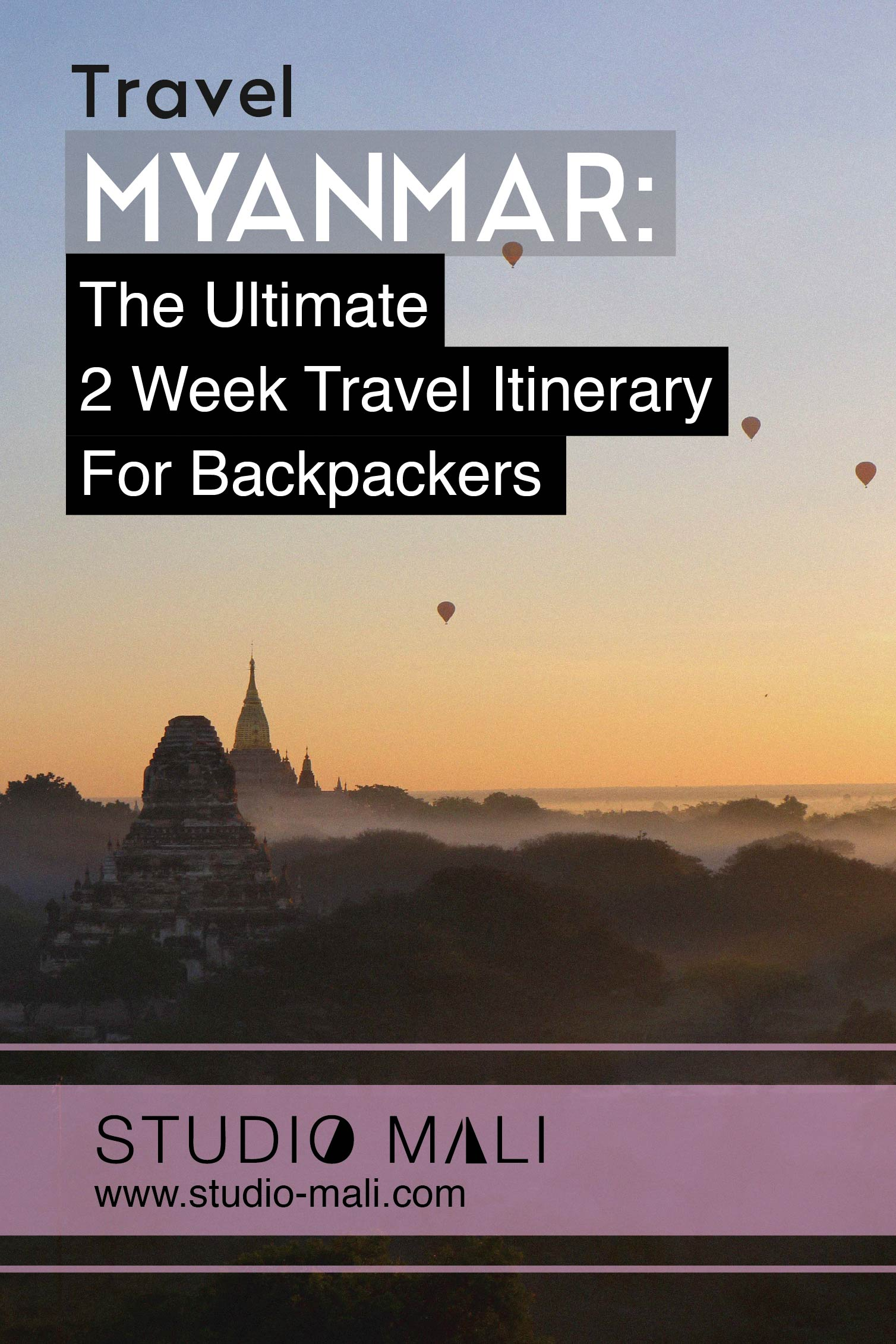 Myanmar - The Ultimate 2 Week Travel Itinerary For Backpackers, by Studio Mali