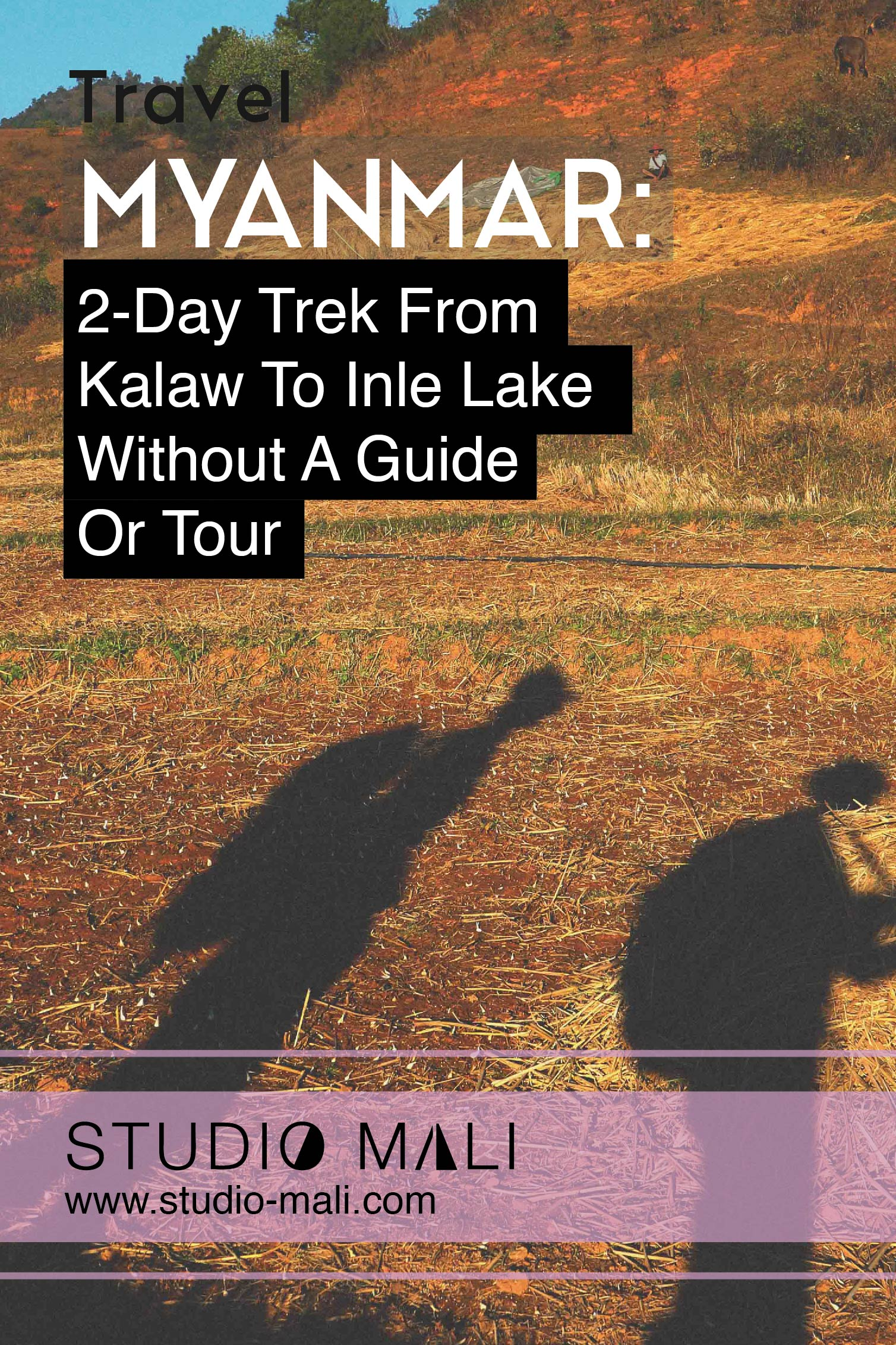 Myanmar - 2-Day Trek From Kalaw To Inle Lake Without A Guide Or Tour, By Studio Mali
