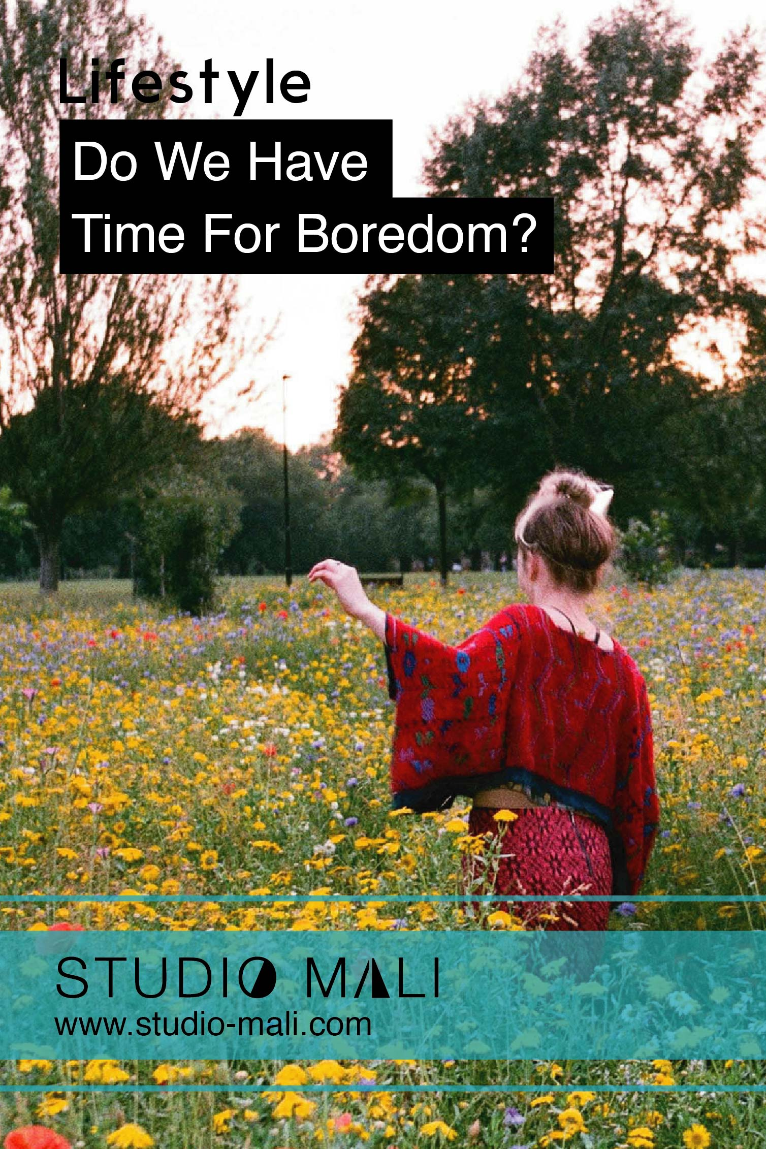 Lifestyle: Do We Have Time For Boredom? By Studio Mali