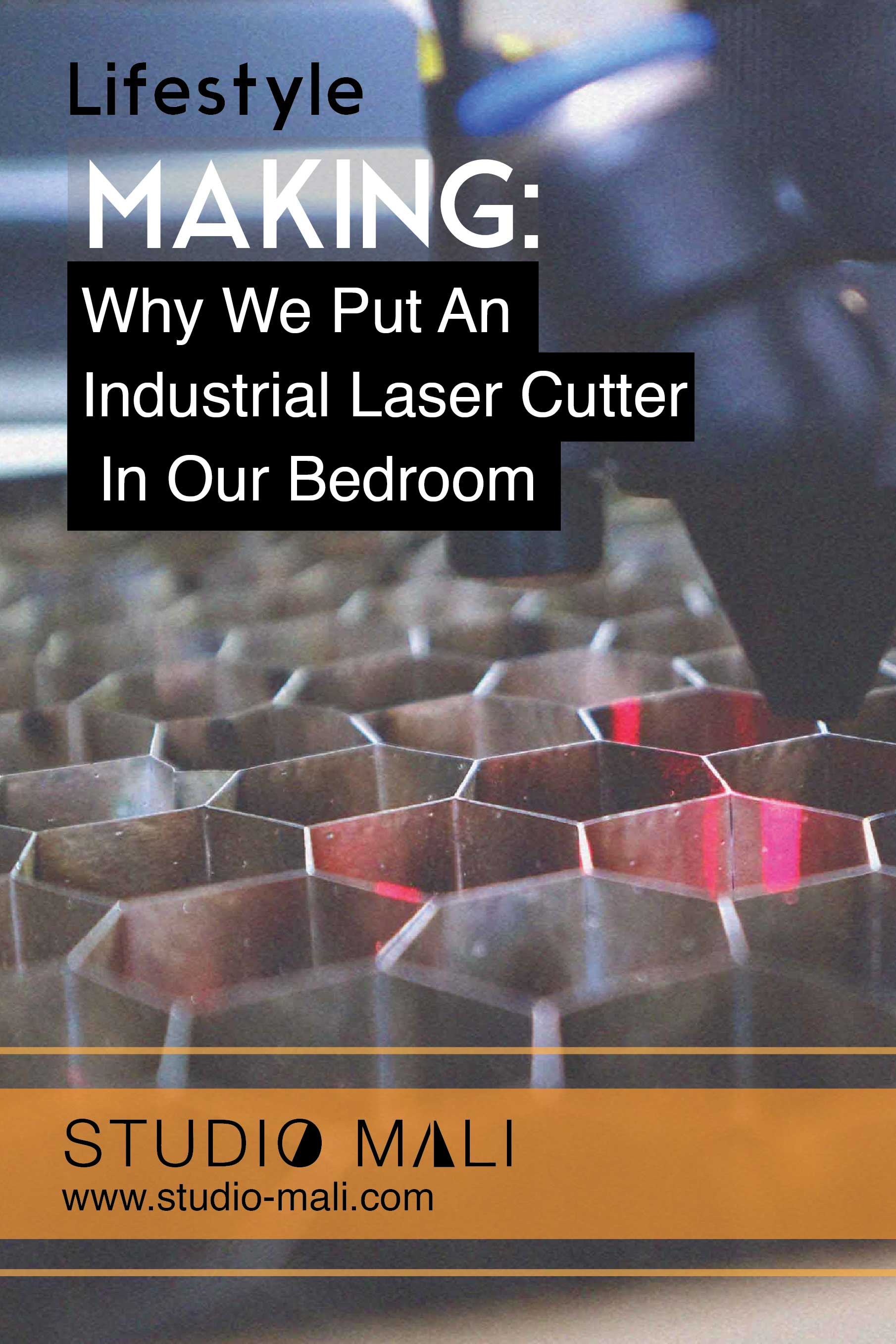 Lifestyle- Why We Put An Industrial Laser Cutter In Our Bedroom, By Studio Mali.jpg