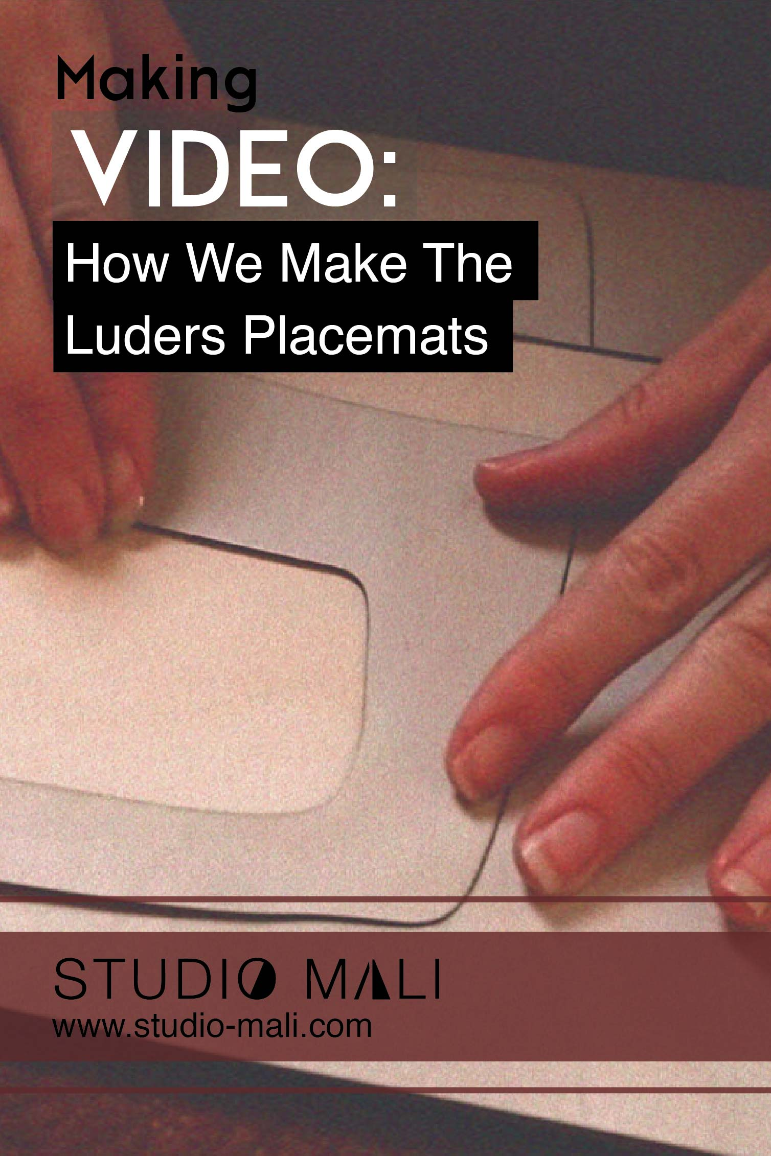 Video- How We Make The Luders Placemats, By Studio Mali.jpg