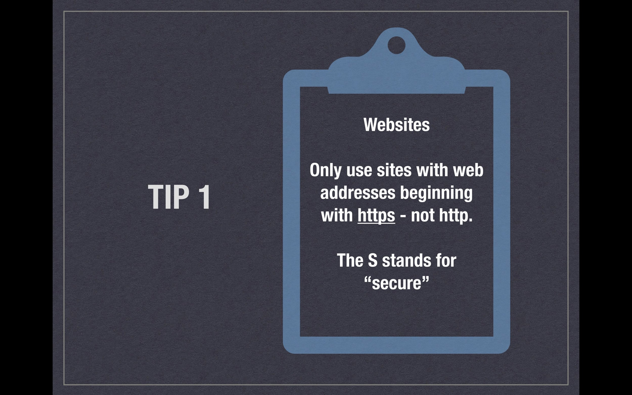 """Tip 1 - Websites - Only use sites with web addresses beginning with https not http. The S stands for """"secure"""""""