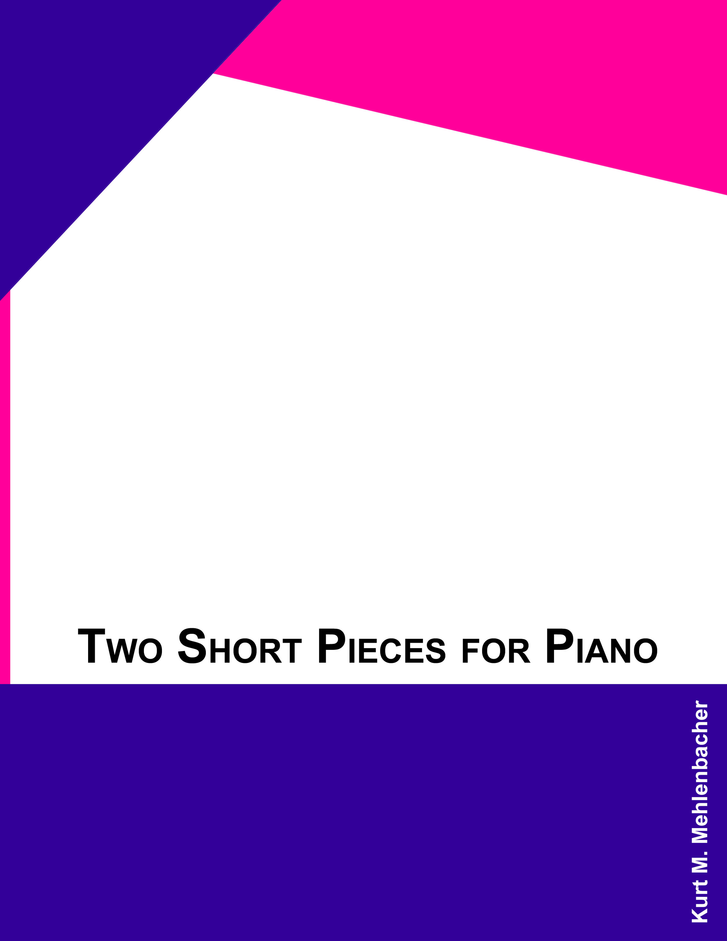 Two Short Pieces   for Piano        for solo piano (obviously)