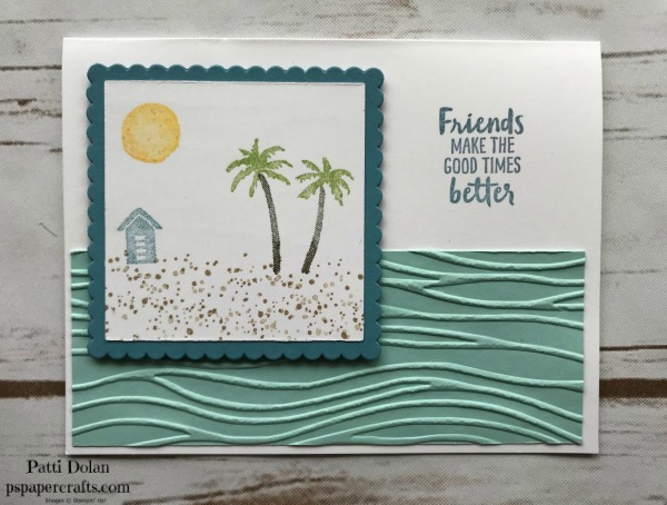 This card uses a sentiment from the Waterfront Stamp Set.  I have the embossed side showing on the Pool Party strip.