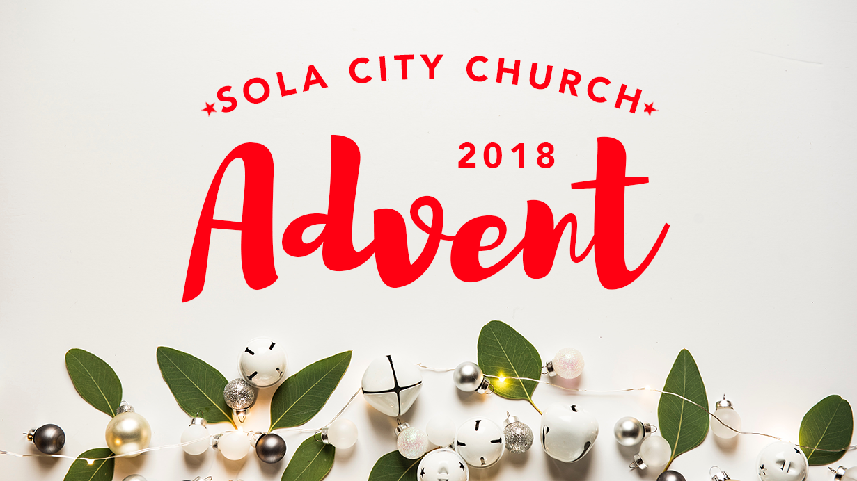 Advent is a special time for the church as we celebrate and consider what Jesus' coming into the world as a baby means for us. Advent 2018, Sola City looks at the full narrative of Scripture as we seek to understand the implications of Jesus' birth in its entirety.