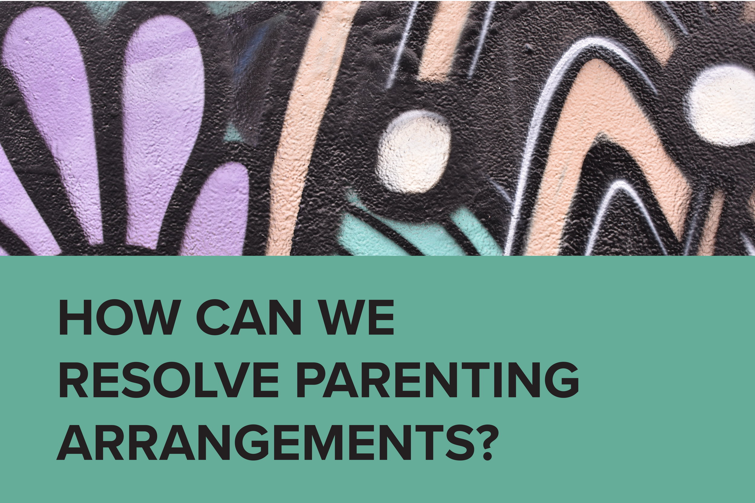 For some families, arrangements are working well and all that is needed is for us to document the agreement.  Other families might need some extra help to reach an agreement.  We offer guidance and legal advice, including the option of involving child-focused specialists to assist your family. For example, mediation or counselling or the forum of collaborative practice are excellent options which support the co-parenting relationship and work towards achieving the most positive and sustainable outcomes for your family.  Whatever the case, we can help you with the most appropriate pathway towards agreement and avoid court imposed decisions.