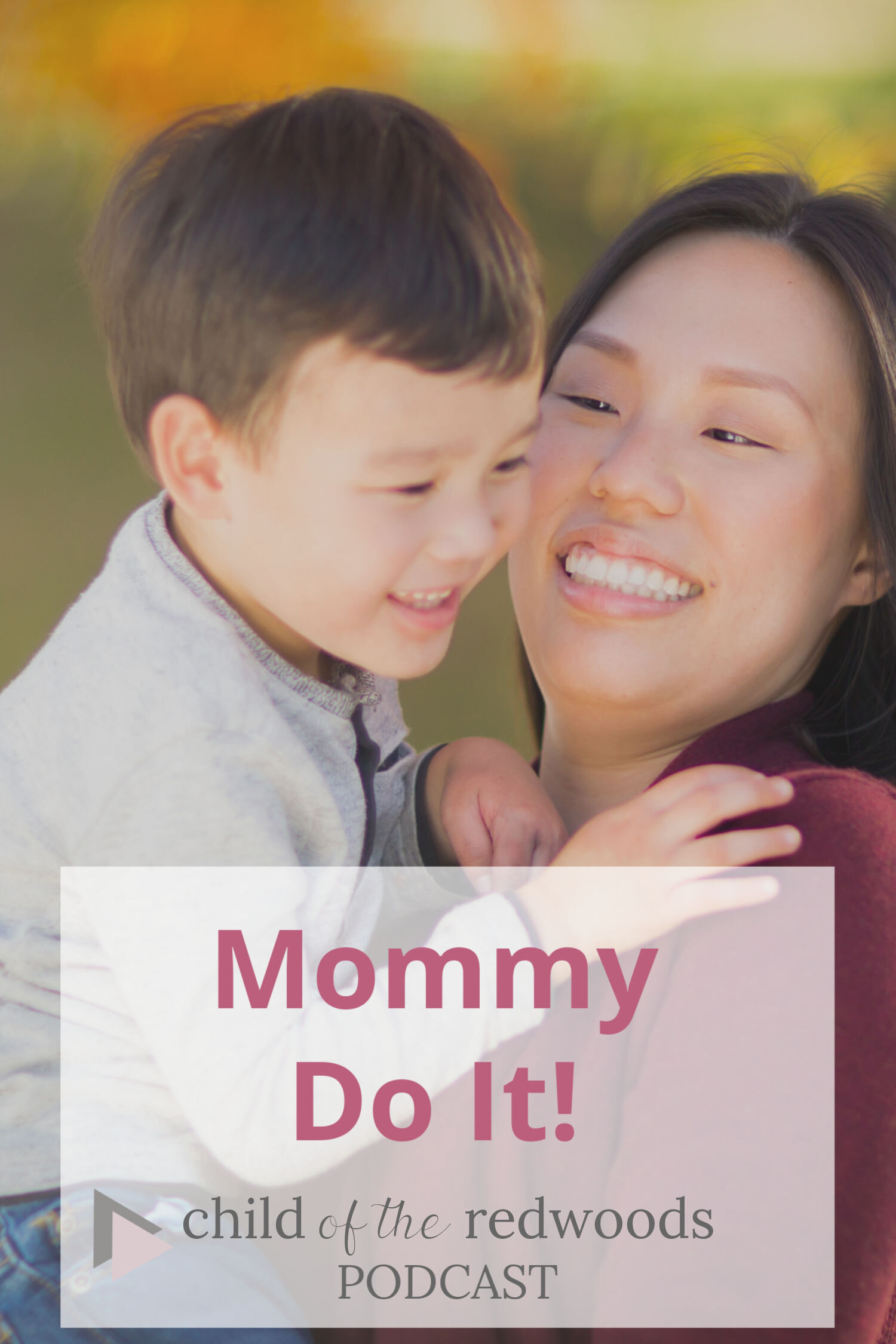 Mommy Do It! Podcast by Child of the Redwoods