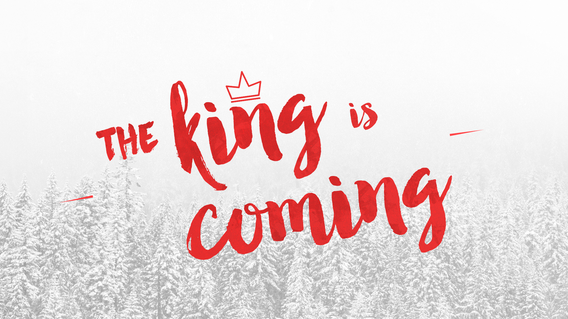 The King is Coming -  December 2016