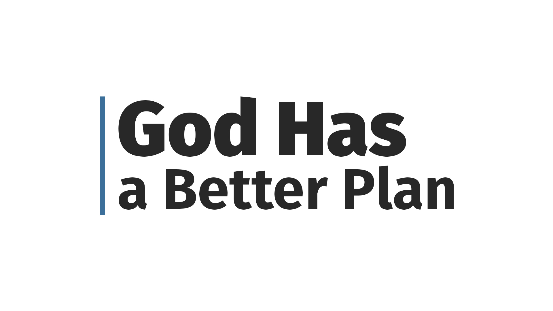God Has a Better Plan  - September 2017
